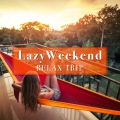 Lazy Weekend -Relax Trip-