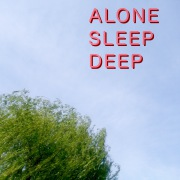 ALONE / SLEEP / DEEP