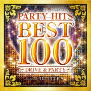 PARTY HITS BEST 100 〜 DRIVE & PARTY 〜 Mixed by DJ ULTRA