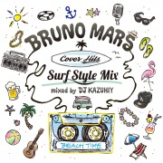 Bruno Mars Cover Hits -Surf Style Mix- mixed by DJ KAZUHIY