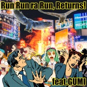 Run Run ra Run, Returns! feat.GUMI