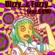 Dizzy...&Fuzzy... feat.GUMI