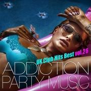 ADDICTION PARTY MUSIC vol.26 - パーティー中毒!最新UKクラブ・ヒット!