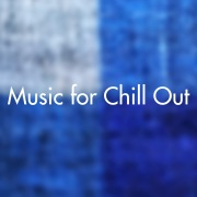 Music for Chill Out