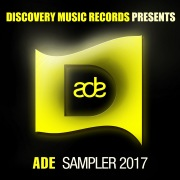 DISCOVERY MUSIC RECORDS PRESENTS ADE SAMPLER 2017