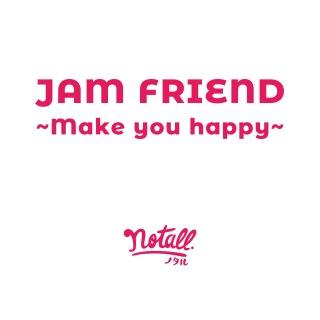 JAM FRIEND ~Make you happy~