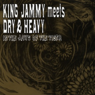 King Jammy Meets Dry & Heavy: In the Jaws of the Tiger