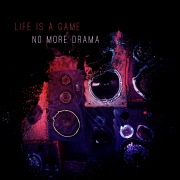Life is a Game / No More Drama