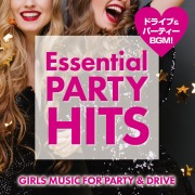 Essential Party Hits 〜GIRLS MUSIC FOR PARTY & DRIVE〜