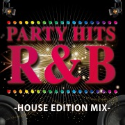 PARTY HITS R&B-HOUSE EDITION MIX