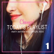 Change! Today's Playlist 1 - 今日のプレイリスト (Party Anthem Hits - Special Issue)
