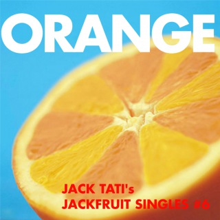 ORANGE - JACK TATI's JACKFRUIT SINGLES#6