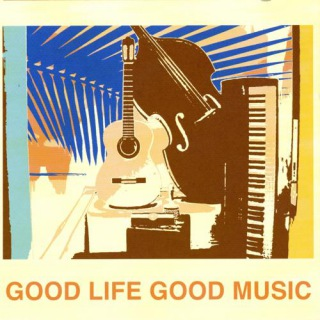 GOOD LIFE GOOD MUSIC