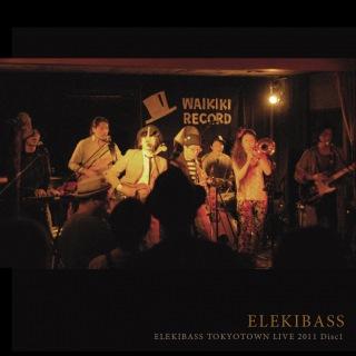 ELEKIBASS TOKYOTOWN LIVE 2011 Disc1 (dsd+mp3)