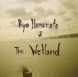 Ryo Hamamoto & The Wetland