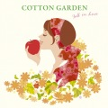COTTON GARDEN -Fall in Love-