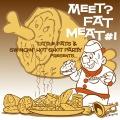 MEAT FAT MEET #1