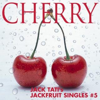 CHERRY-JACK TATI's JACKFRUIT SINGLES#5