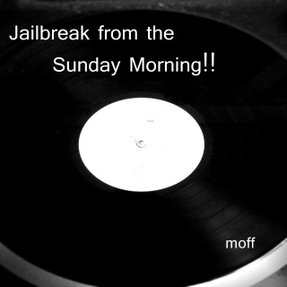 Jailbreak from the Sunday Morning!!