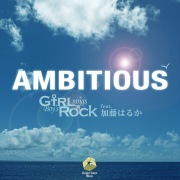 AMBITIOUS (GsBR's Cover Ver.) [feat. 加藤はるか]