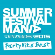 SUMMER FESTIVAL MANIA 2015 -Party Hits Best-