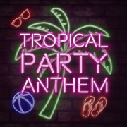 TROPICAL PARTY ANTHEM