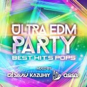 ULTRA EDM PARTY -BEST HIT'S POPS- mixed by DJ YUU & KAZUHIY & HOPE & CHiHiRO
