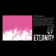 HMV presents HOUSE OF ETERNITY