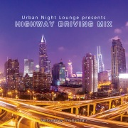 Urban Night Lounge presents HIGHWAY DRIVING MIX Performed by The Illuminati