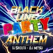 BLACK LINE PARTY ANTHEM mixed by DJ SHOUTA & DJ MITSU