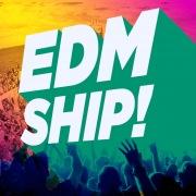 EDM SHIP!