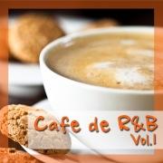 Cafe de R&B -大人のカフェBGM- Vol.1