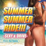 SUMMER SUMMER RIDE -SEXY & DRIVE- Mixed by DJ SONIC
