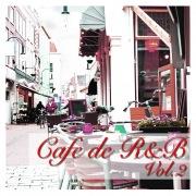 Cafe de R&B -大人のカフェBGM- Vol.2