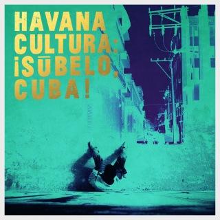 Havana Cultura: ¡Súbelo, Cuba!