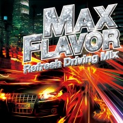 MAX FLAVOR -Refreshe Driving Mix-