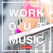 WORKOUT MUSIC -Cool Down-