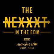 THE NEXXXT -IN THE EDM- MIXED BY numbersixxx (NEEZY+fumiya)