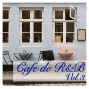 Cafe de R&B -大人のカフェBGM- Vol.3
