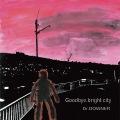 Goodbye, bright city
