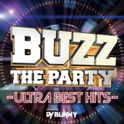 BUZZ THE PARTY -ULTRA BEST HITS- mixed by DJ BUNNY