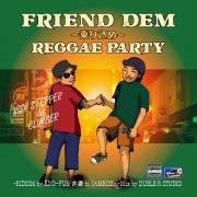 FRIEND DEM 〜乗り込めREGGAE PARTY〜