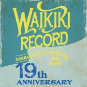 WaikikiRecord 19th ANNIVERSARY PARTY-Guaranteed to Make You Feel Good!-