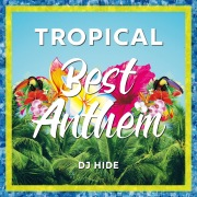 TROPICAL Best Anthem mixed by DJ HIDE
