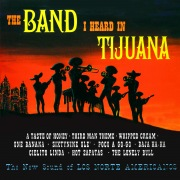 The Band I Heard in Tijuana (Remastered from the Original Master Tapes)