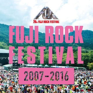 FUJI ROCK FESTIVAL 20th Anniversary Collection (2007-2016)