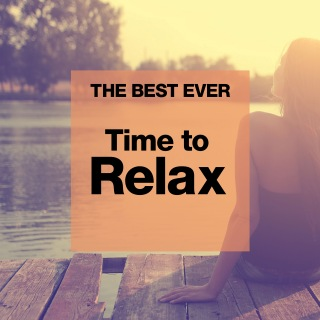 THE BEST EVER: Time to Relax