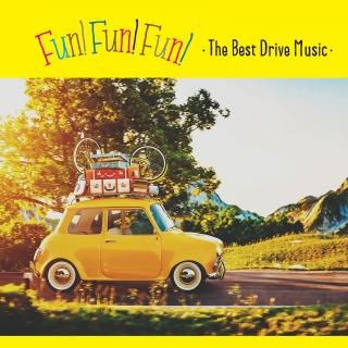 Fun! Fun! Fun! -The Best Drive Music-