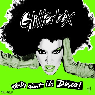 Glitterbox - This Ain't No Disco (Mixed)