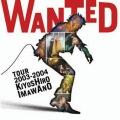 Wanted Tour 2003-2004 Kiyoshiro Imawano